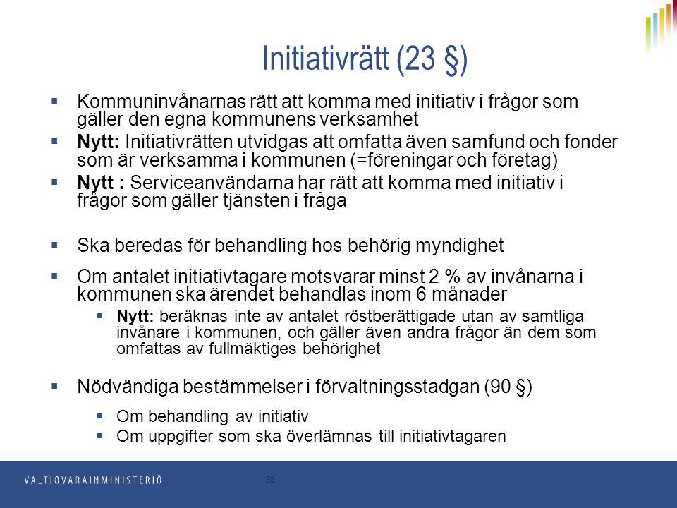 30 Initiativrätt (23 §)  Kommuninvånarnas rätt att komma med initiativ i frågor som gäller den egna kommunens verksamhet  Nytt: Initiativrätten utvi
