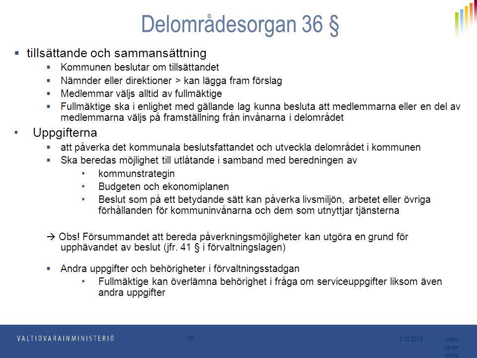 38 Delområdesorgan 36 §  tillsättande och sammansättning  Kommunen beslutar om tillsättandet  Nämnder eller direktioner > kan lägga fram förslag 