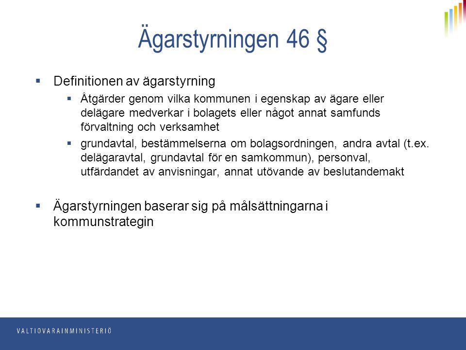 Ägarstyrningen 46 §  Definitionen av ägarstyrning  Åtgärder genom vilka kommunen i egenskap av ägare eller delägare medverkar i bolagets eller något
