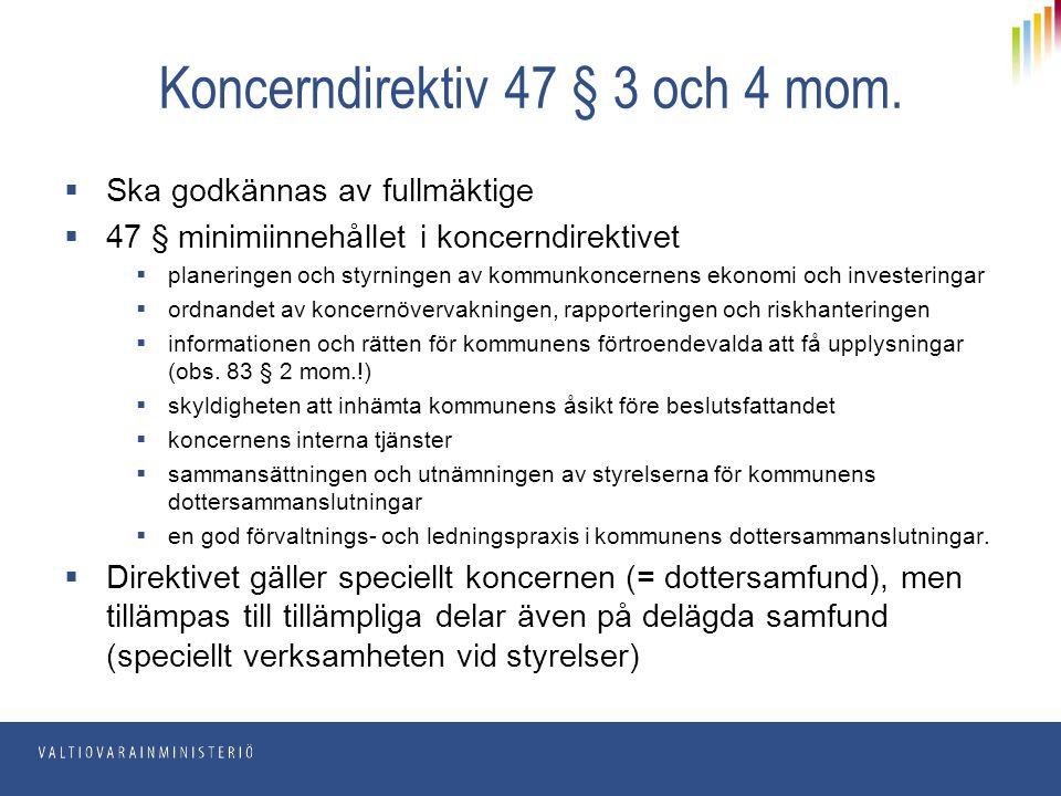 Koncerndirektiv 47 § 3 och 4 mom.  Ska godkännas av fullmäktige  47 § minimiinnehållet i koncerndirektivet  planeringen och styrningen av kommunkon