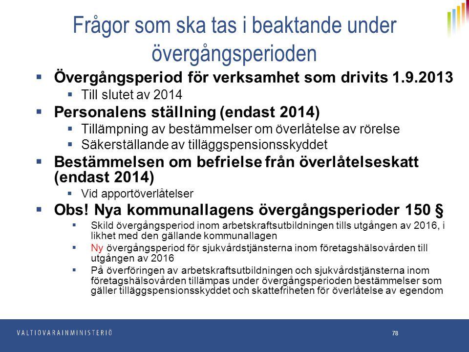 78 Frågor som ska tas i beaktande under övergångsperioden  Övergångsperiod för verksamhet som drivits 1.9.2013  Till slutet av 2014  Personalens st