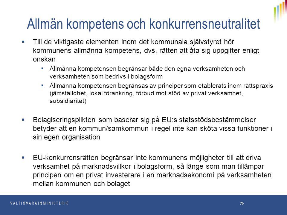 Allmän kompetens och konkurrensneutralitet  Till de viktigaste elementen inom det kommunala självstyret hör kommunens allmänna kompetens, dvs. rätten