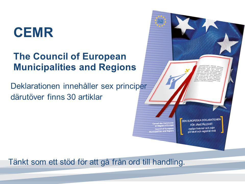 CEMR The Council of European Municipalities and Regions Deklarationen innehåller sex principer därutöver finns 30 artiklar Tänkt som ett stöd för att gå från ord till handling.