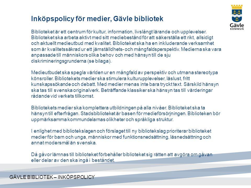 Inköpspolicy för medier, Gävle bibliotek Biblioteket är ett centrum för kultur, information, livslångt lärande och upplevelser. Biblioteket ska arbeta