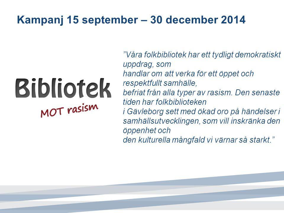 """Kampanj 15 september – 30 december 2014 """"Våra folkbibliotek har ett tydligt demokratiskt uppdrag, som handlar om att verka för ett öppet och respektfu"""
