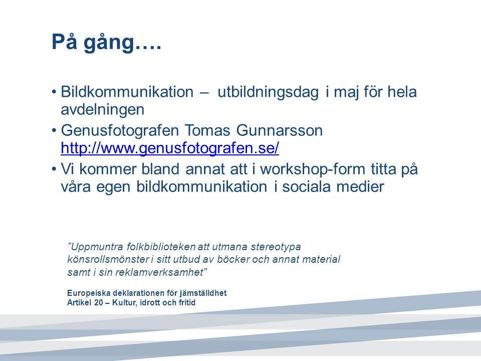 På gång…. Bildkommunikation – utbildningsdag i maj för hela avdelningen Genusfotografen Tomas Gunnarsson http://www.genusfotografen.se/ http://www.gen