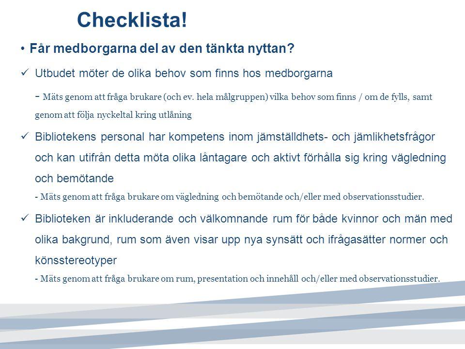 Checklista! Får medborgarna del av den tänkta nyttan? Utbudet möter de olika behov som finns hos medborgarna - Mäts genom att fråga brukare (och ev. h