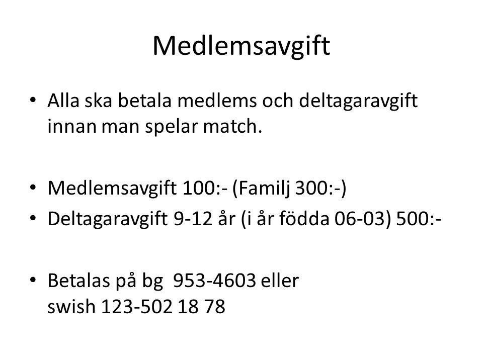 Medlemsavgift Alla ska betala medlems och deltagaravgift innan man spelar match. Medlemsavgift 100:- (Familj 300:-) Deltagaravgift 9-12 år (i år födda