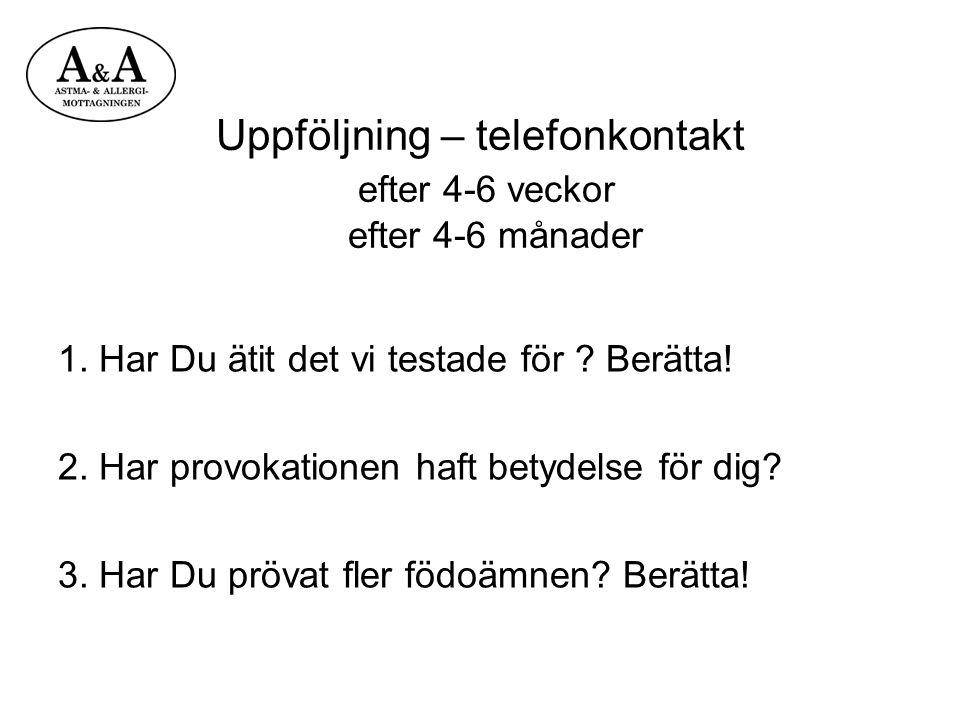 Uppföljning – telefonkontakt efter 4-6 veckor efter 4-6 månader 1. Har Du ätit det vi testade för ? Berätta! 2. Har provokationen haft betydelse för d