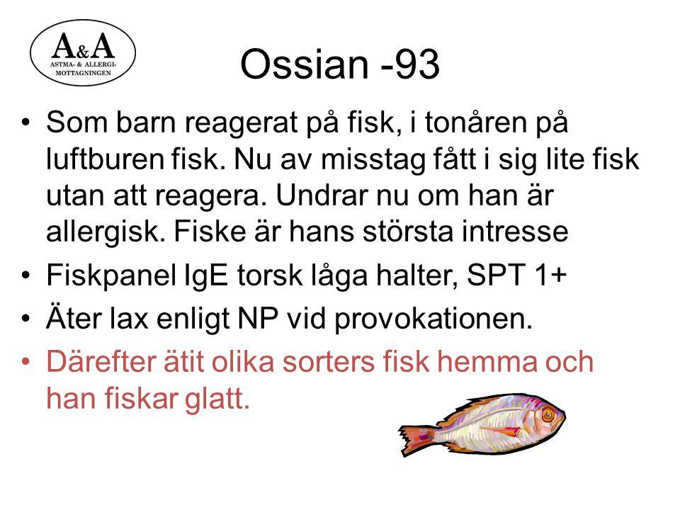 Ossian -93 Som barn reagerat på fisk, i tonåren på luftburen fisk. Nu av misstag fått i sig lite fisk utan att reagera. Undrar nu om han är allergisk.