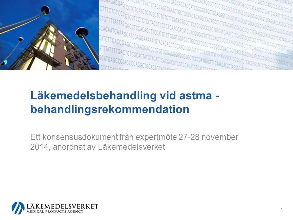 Läkemedelsbehandling vid astma - behandlingsrekommendation Ett konsensusdokument från expertmöte 27-28 november 2014, anordnat av Läkemedelsverket 1