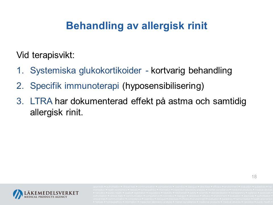 Behandling av allergisk rinit Vid terapisvikt: 1.Systemiska glukokortikoider - kortvarig behandling 2.Specifik immunoterapi (hyposensibilisering) 3.LT