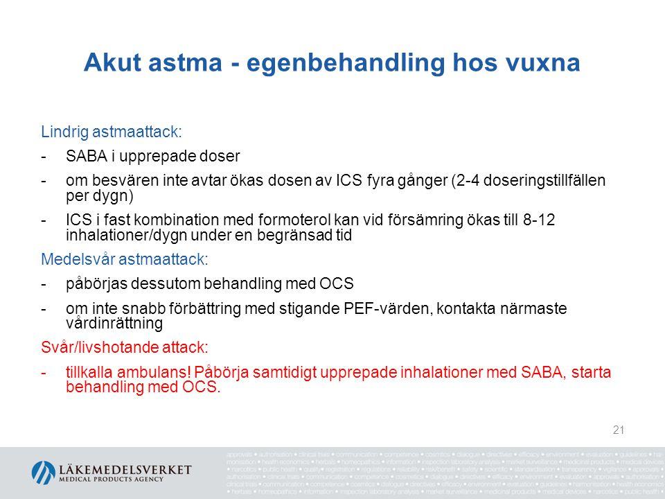 Akut astma - egenbehandling hos vuxna Lindrig astmaattack: -SABA i upprepade doser -om besvären inte avtar ökas dosen av ICS fyra gånger (2-4 dosering