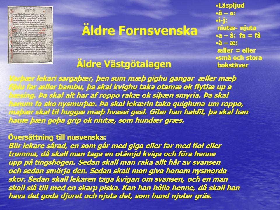 Äldre Fornsvenska Varþær lekari sargaþær, þen sum mæþ gighu gangar æller mæþ fiþlu far æller bambu, þa skal kvighu taka otamæ ok flytiæ up a bæsing. Þ