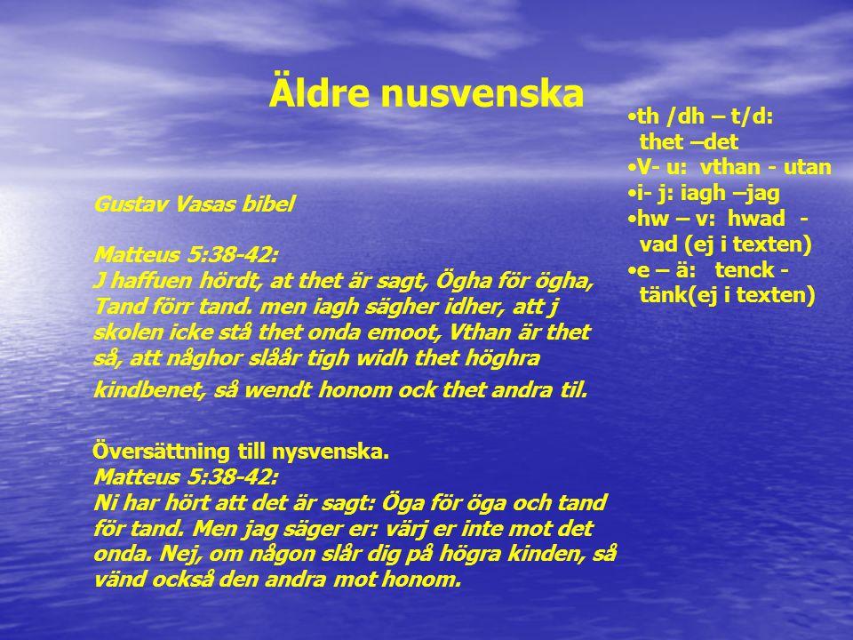 Äldre nusvenska Gustav Vasas bibel Matteus 5:38-42: J haffuen hördt, at thet är sagt, Ögha för ögha, Tand förr tand. men iagh sägher idher, att j skol