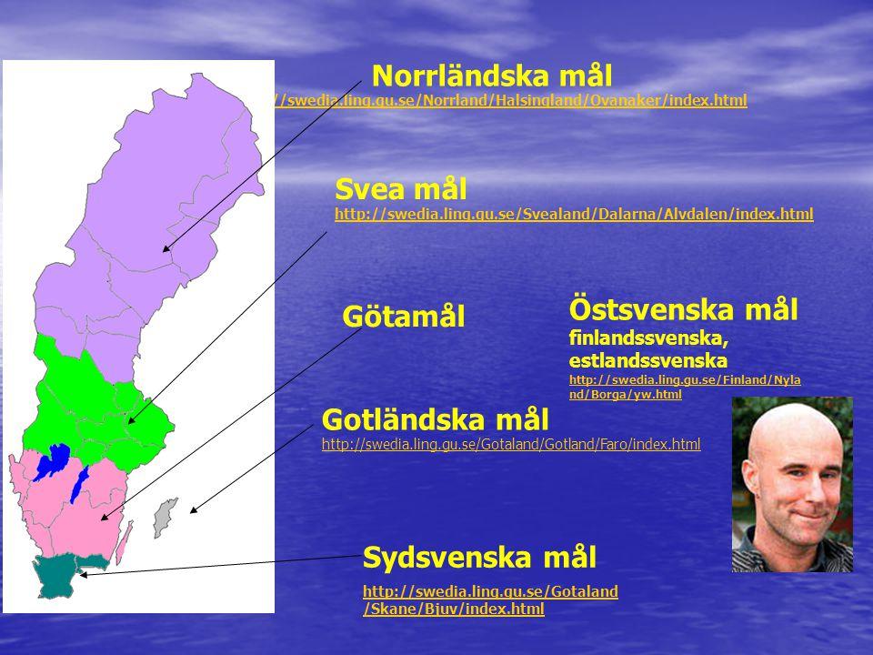 Norrländska mål http://swedia.ling.gu.se/Norrland/Halsingland/Ovanaker/index.html http://swedia.ling.gu.se/Norrland/Halsingland/Ovanaker/index.html Sv