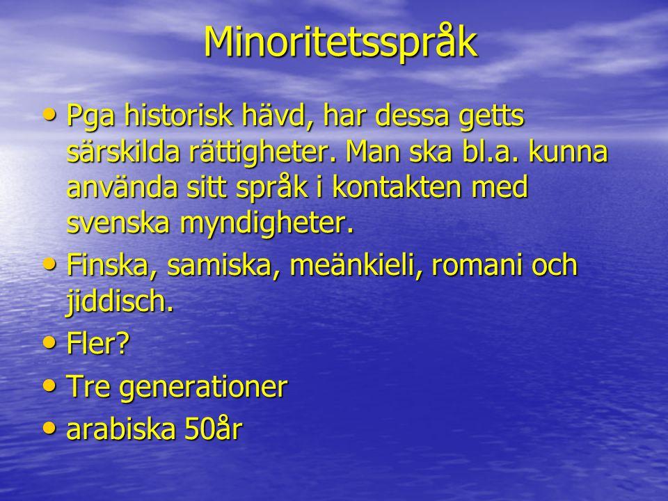 Minoritetsspråk Pga historisk hävd, har dessa getts särskilda rättigheter. Man ska bl.a. kunna använda sitt språk i kontakten med svenska myndigheter.