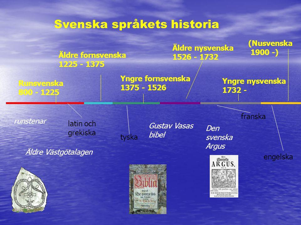 Runsvenska 800 - 1225 Äldre fornsvenska 1225 - 1375 Yngre fornsvenska 1375 - 1526 Äldre nysvenska 1526 - 1732 Yngre nysvenska 1732 - Svenska språkets
