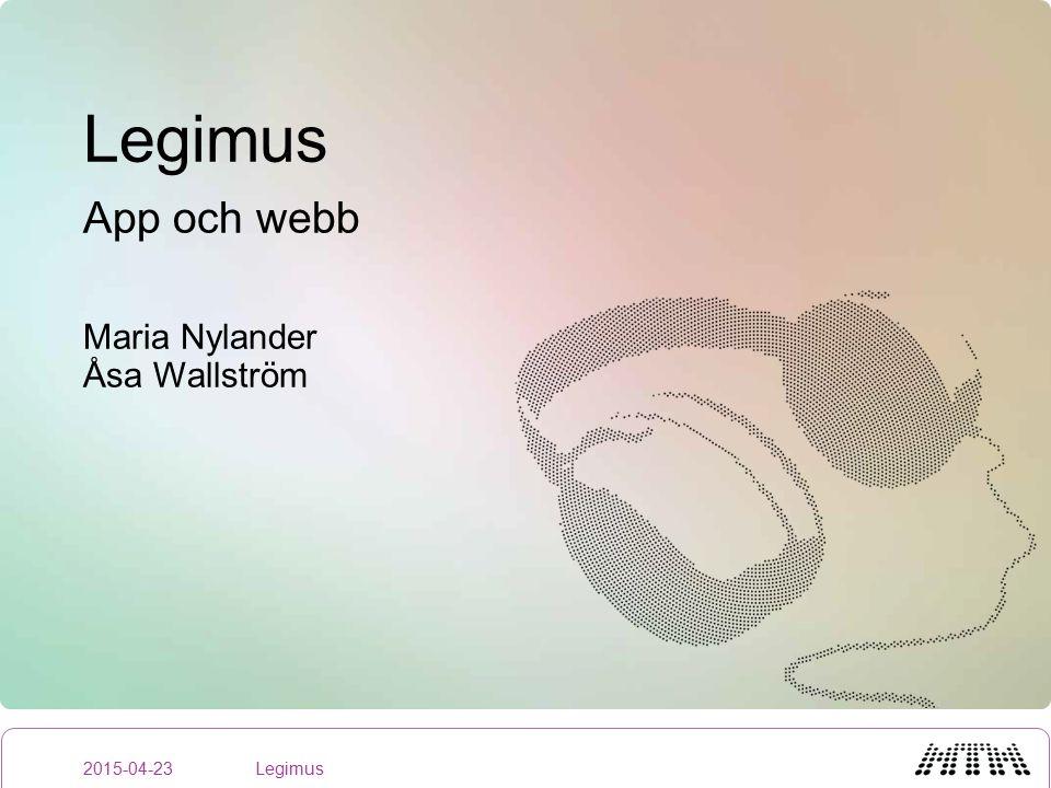 Legimus App och webb Maria Nylander Åsa Wallström 2015-04-23Legimus