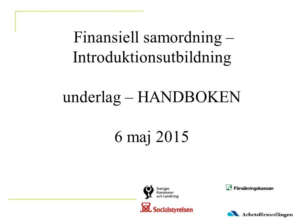 Finansiell samordning – Introduktionsutbildning underlag – HANDBOKEN 6 maj 2015