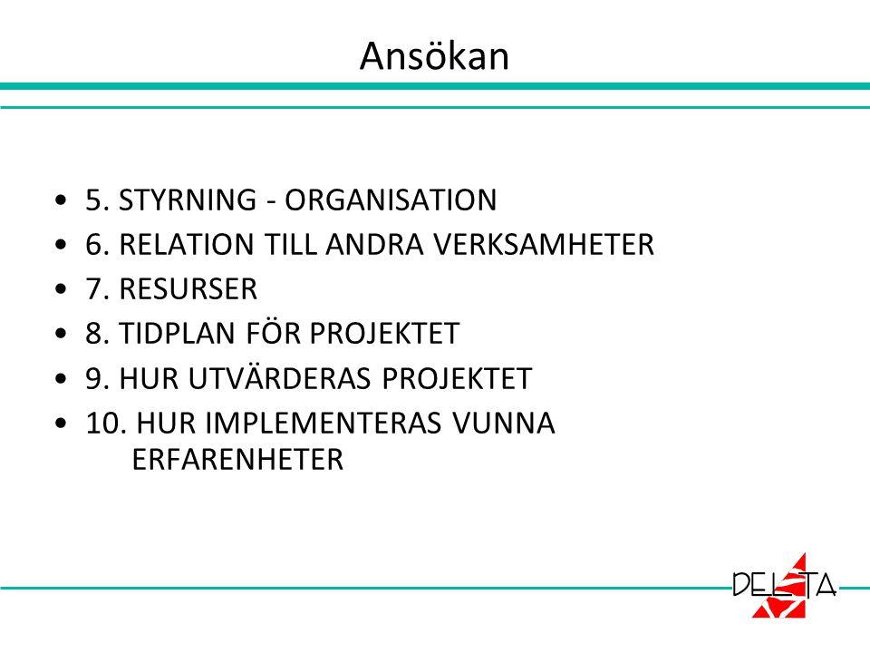 Ansökan 5. STYRNING - ORGANISATION 6. RELATION TILL ANDRA VERKSAMHETER 7. RESURSER 8. TIDPLAN FÖR PROJEKTET 9. HUR UTVÄRDERAS PROJEKTET 10. HUR IMPLEM