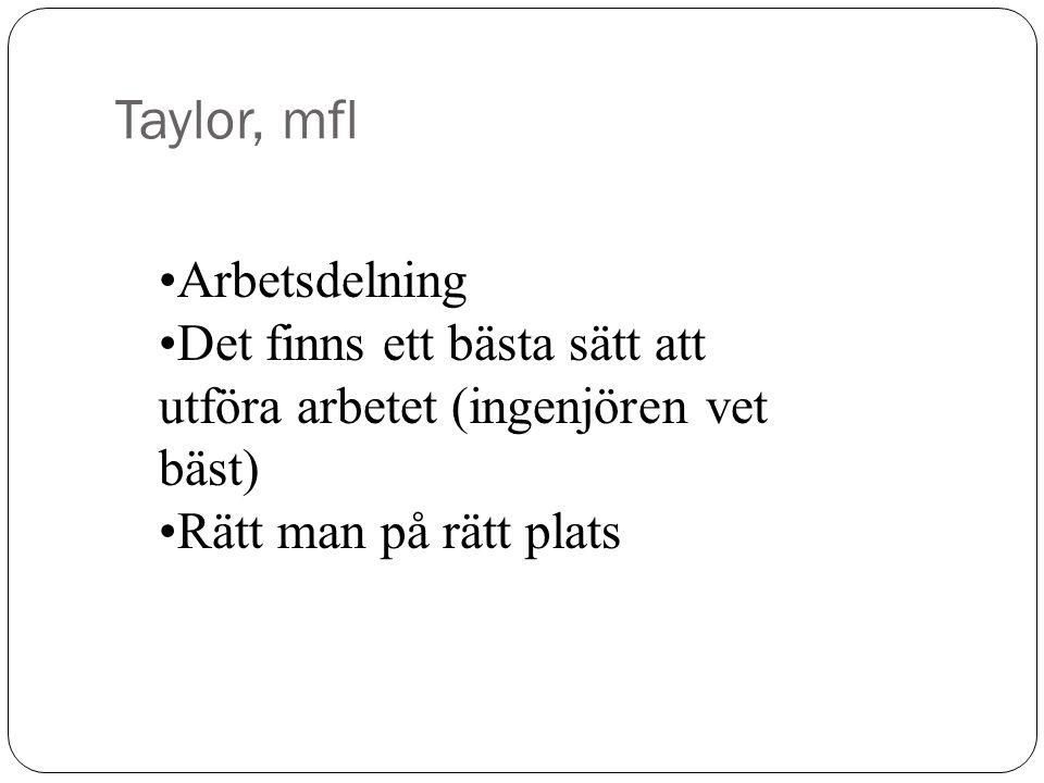 Taylor, mfl Arbetsdelning Det finns ett bästa sätt att utföra arbetet (ingenjören vet bäst) Rätt man på rätt plats