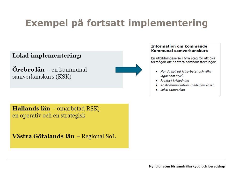 Myndigheten för samhällsskydd och beredskap Exempel på fortsatt implementering Lokal implementering: Örebro län – en kommunal samverkanskurs (KSK) Hal