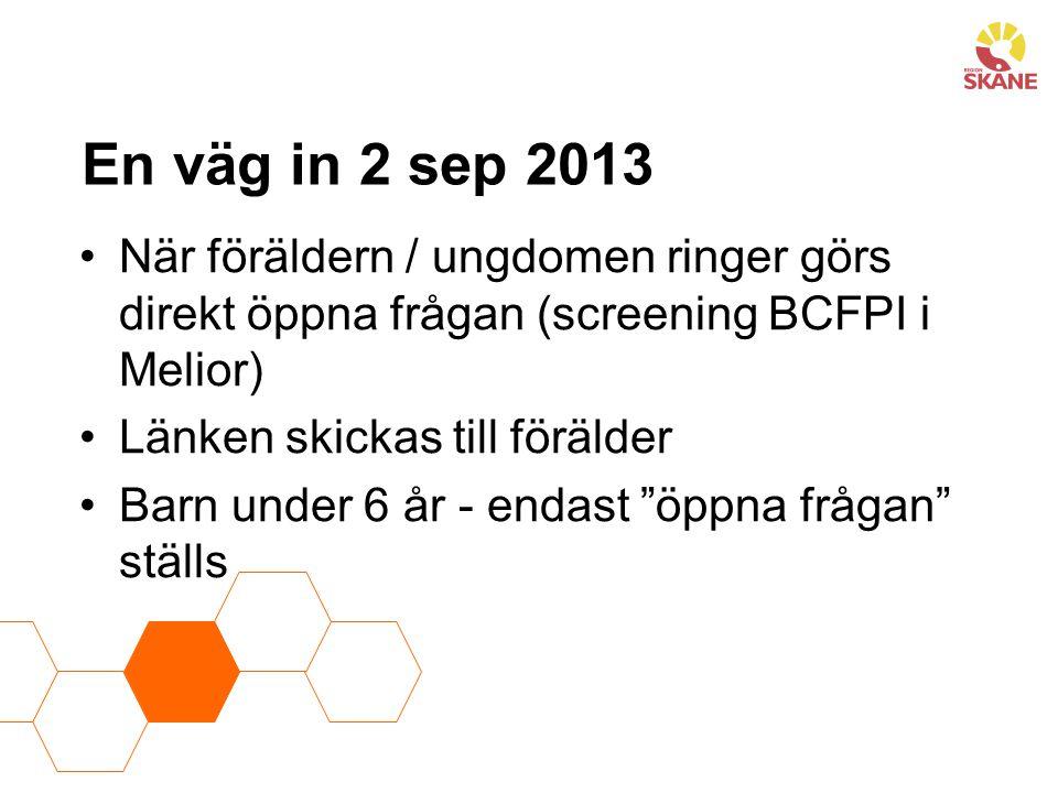 En väg in 2 sep 2013 När föräldern / ungdomen ringer görs direkt öppna frågan (screening BCFPI i Melior) Länken skickas till förälder Barn under 6 år