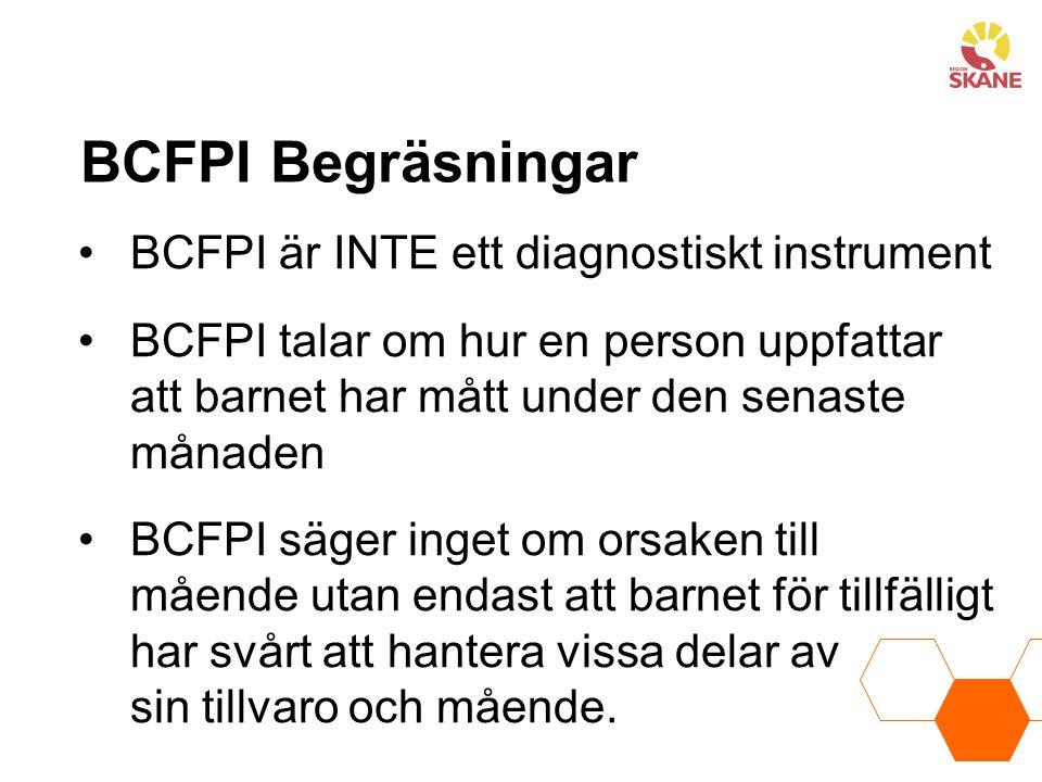 BCFPI Begräsningar BCFPI är INTE ett diagnostiskt instrument BCFPI talar om hur en person uppfattar att barnet har mått under den senaste månaden BCFP