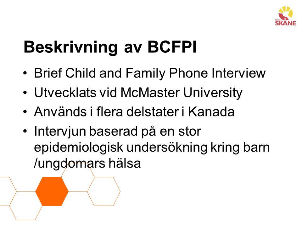 BCFPI Begräsningar BCFPI är INTE ett diagnostiskt instrument BCFPI talar om hur en person uppfattar att barnet har mått under den senaste månaden BCFPI säger inget om orsaken till mående utan endast att barnet för tillfälligt har svårt att hantera vissa delar av sin tillvaro och mående.