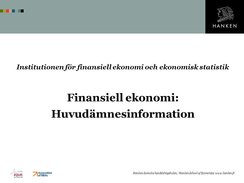 Hanken Svenska handelshögskolan / Hanken School of Economics www.hanken.fi Institutionen för finansiell ekonomi och ekonomisk statistik Finansiell ekonomi: Huvudämnesinformation