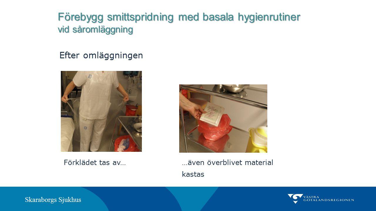 Skaraborgs Sjukhus Efter omläggningen Förklädet tas av……även överblivet material kastas Förebygg smittspridning med basala hygienrutiner vid såromlägg