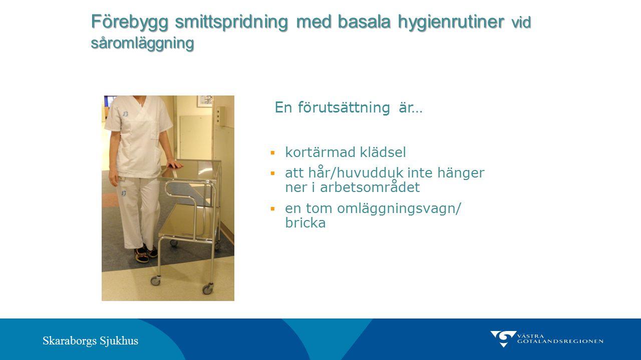 Skaraborgs Sjukhus Förebygg smittspridning med basala hygienrutiner vid såromläggning  kortärmad klädsel  att hår/huvudduk inte hänger ner i arbetso