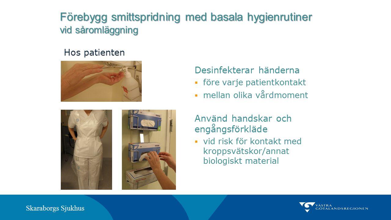 Skaraborgs Sjukhus Använd handskar och engångsförkläde  vid risk för kontakt med kroppsvätskor/annat biologiskt material Desinfekterar händerna  för