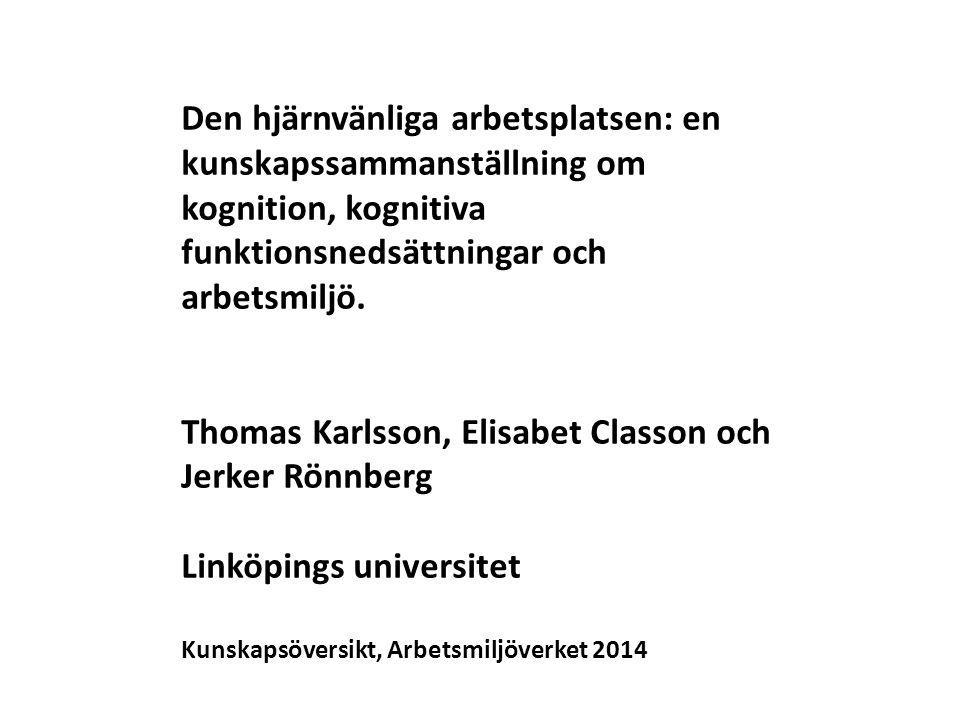 Den hjärnvänliga arbetsplatsen: en kunskapssammanställning om kognition, kognitiva funktionsnedsättningar och arbetsmiljö. Thomas Karlsson, Elisabet C