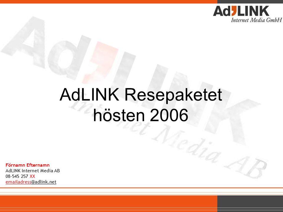AdLINK Resepaketet hösten 2006 Förnamn Efternamn AdLINK Internet Media AB 08-545 257 XX emailadress@adlink.net