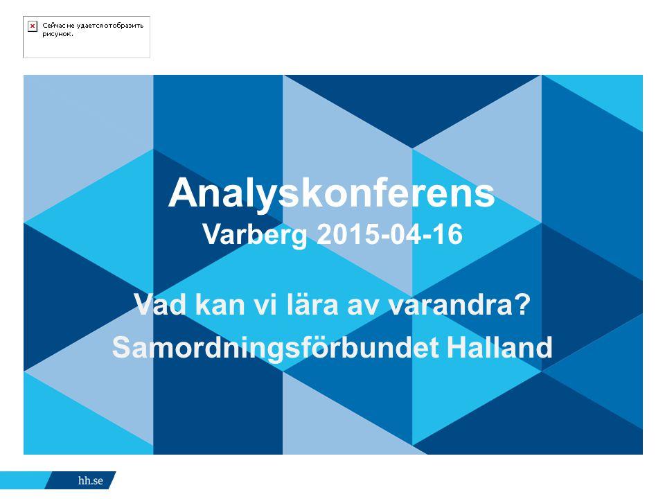 Analyskonferens Varberg 2015-04-16 Vad kan vi lära av varandra? Samordningsförbundet Halland