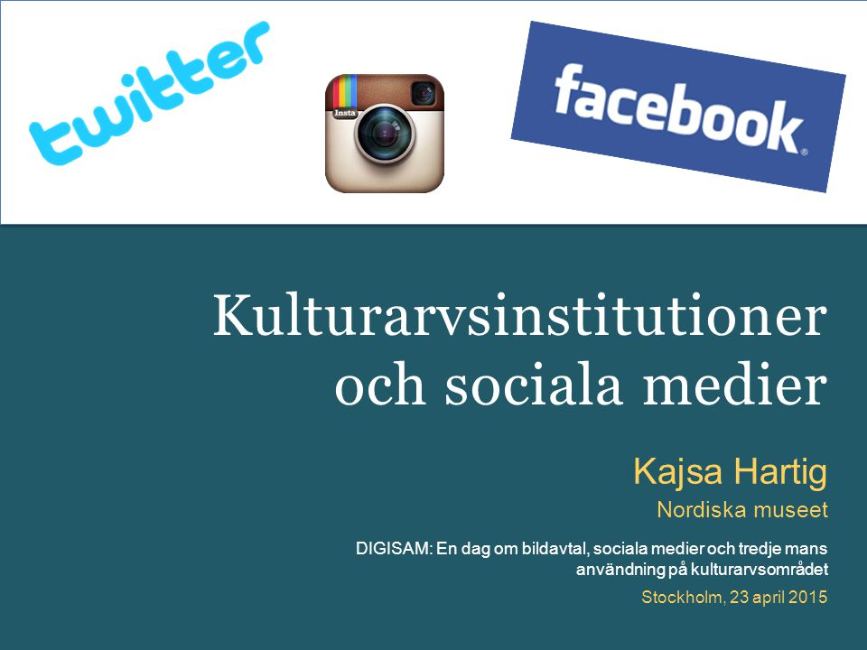 DIGISAM: En dag om bildavtal, sociala medier och tredje mans användning på kulturarvsområdet Kajsa Hartig Nordiska museet Stockholm, 23 april 2015 Kul