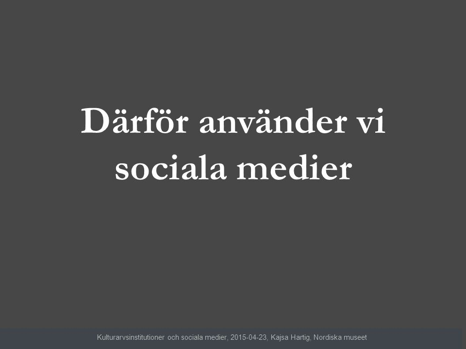 Uppmärksamhet Engagemang Sökresultat på Google Optimera webbsidor med bilder (dela snyggt) Ökad räckvidd – text blir sällan viral Kulturarvsinstitutioner och sociala medier, 2015-04-23, Kajsa Hartig, Nordiska museet