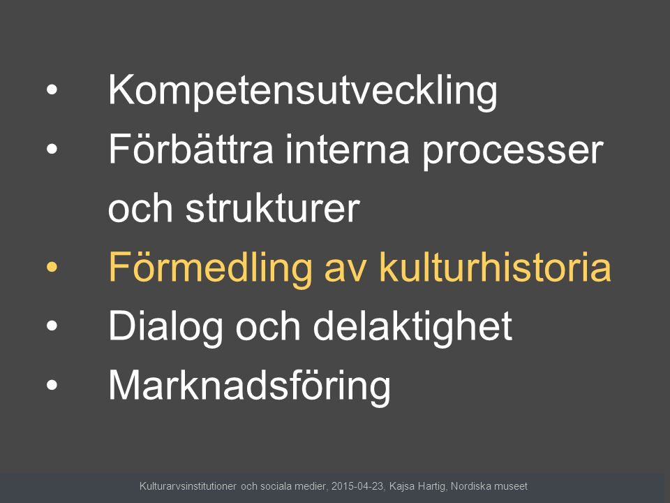 Ökad dialog och delaktighet Publiken berikar kommunikationen med fler perspektiv och kunskap Kulturarvsinstitutioner och sociala medier, 2015-04-23, Kajsa Hartig, Nordiska museet