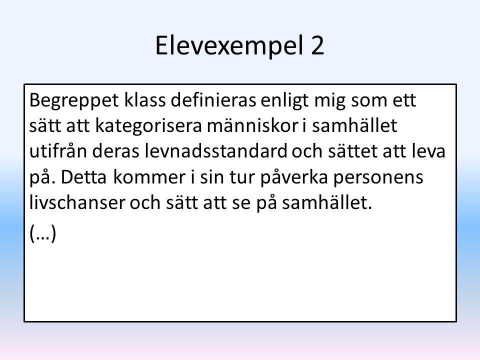 Elevexempel 2 Begreppet klass definieras enligt mig som ett sätt att kategorisera människor i samhället utifrån deras levnadsstandard och sättet att l