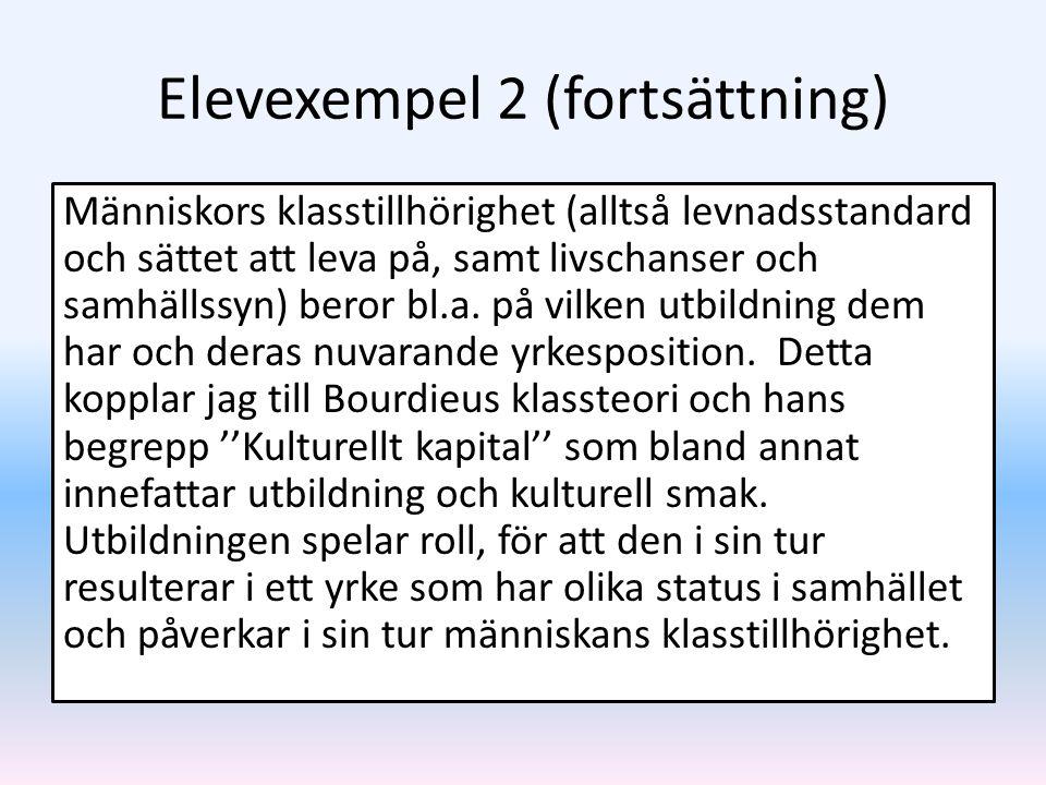 Elevexempel 2 (fortsättning) Människors klasstillhörighet (alltså levnadsstandard och sättet att leva på, samt livschanser och samhällssyn) beror bl.a
