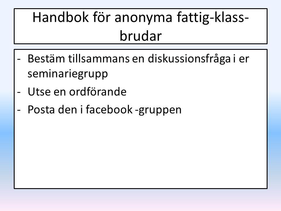 Handbok för anonyma fattig-klass- brudar -Bestäm tillsammans en diskussionsfråga i er seminariegrupp -Utse en ordförande -Posta den i facebook -gruppe