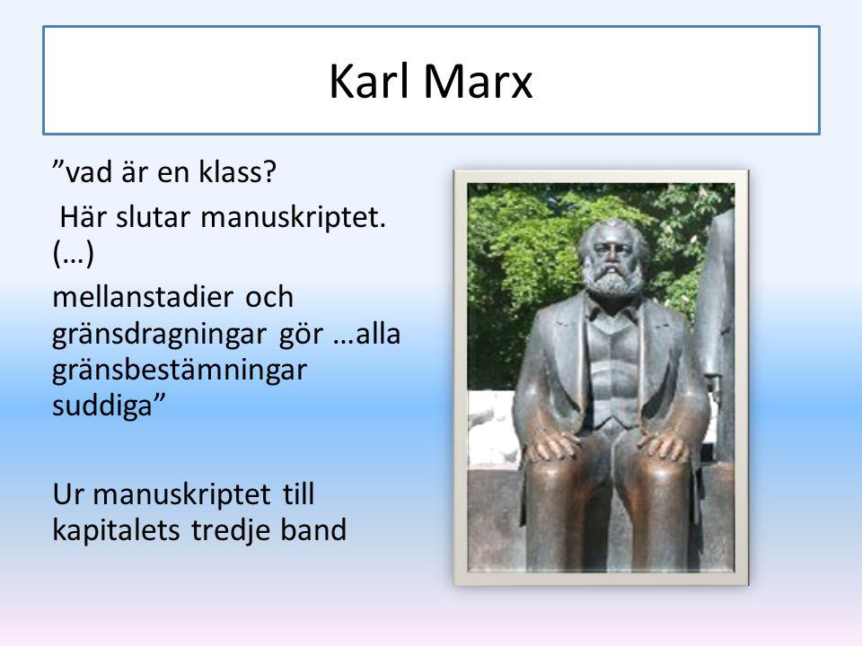 """Karl Marx """"vad är en klass? Här slutar manuskriptet. (…) mellanstadier och gränsdragningar gör …alla gränsbestämningar suddiga"""" Ur manuskriptet till k"""
