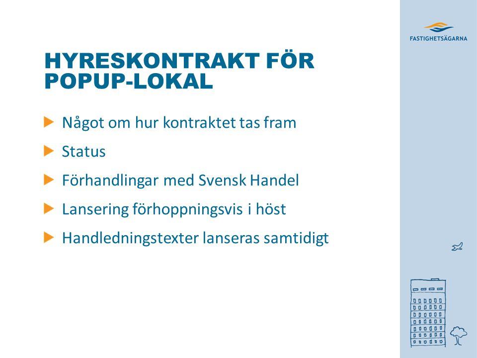 HYRESKONTRAKT FÖR POPUP-LOKAL Något om hur kontraktet tas fram Status Förhandlingar med Svensk Handel Lansering förhoppningsvis i höst Handledningstex