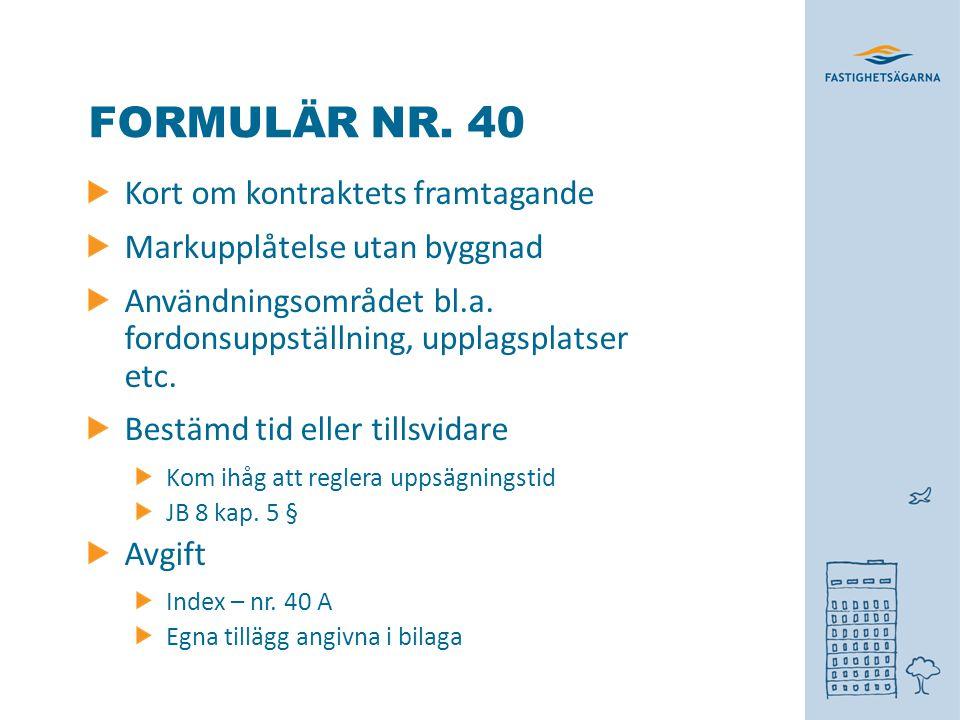 FORMULÄR NR. 40 Kort om kontraktets framtagande Markupplåtelse utan byggnad Användningsområdet bl.a. fordonsuppställning, upplagsplatser etc. Bestämd