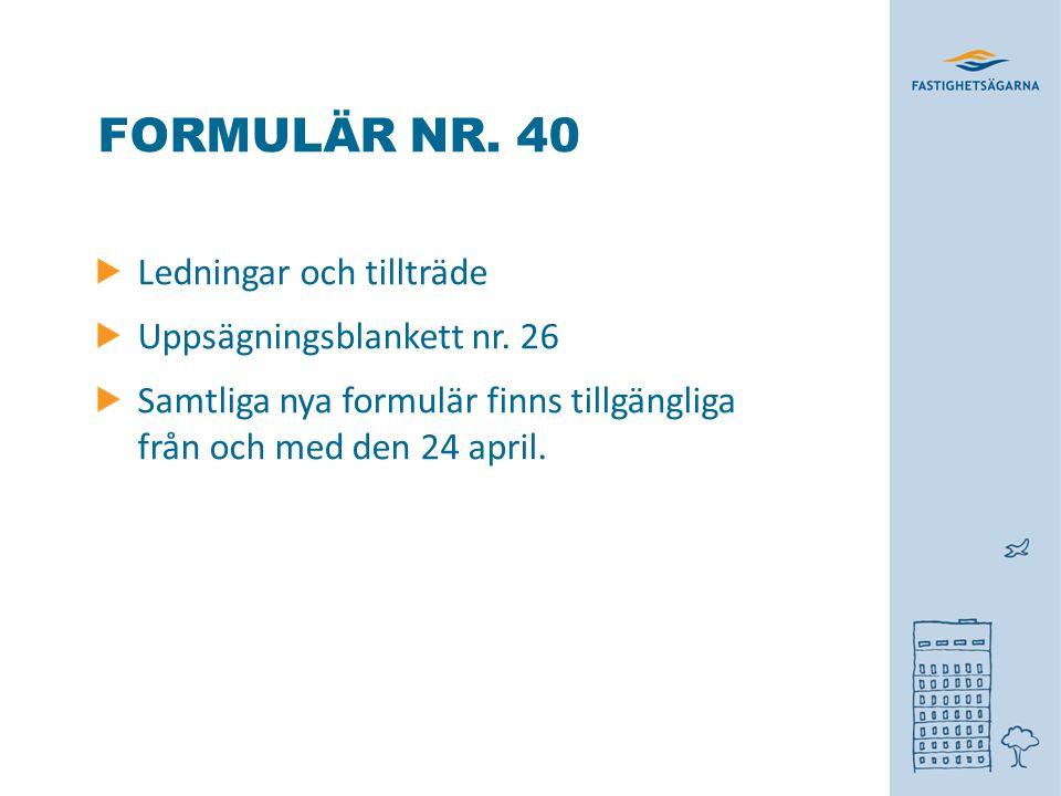 FORMULÄR NR. 40 Ledningar och tillträde Uppsägningsblankett nr. 26 Samtliga nya formulär finns tillgängliga från och med den 24 april.