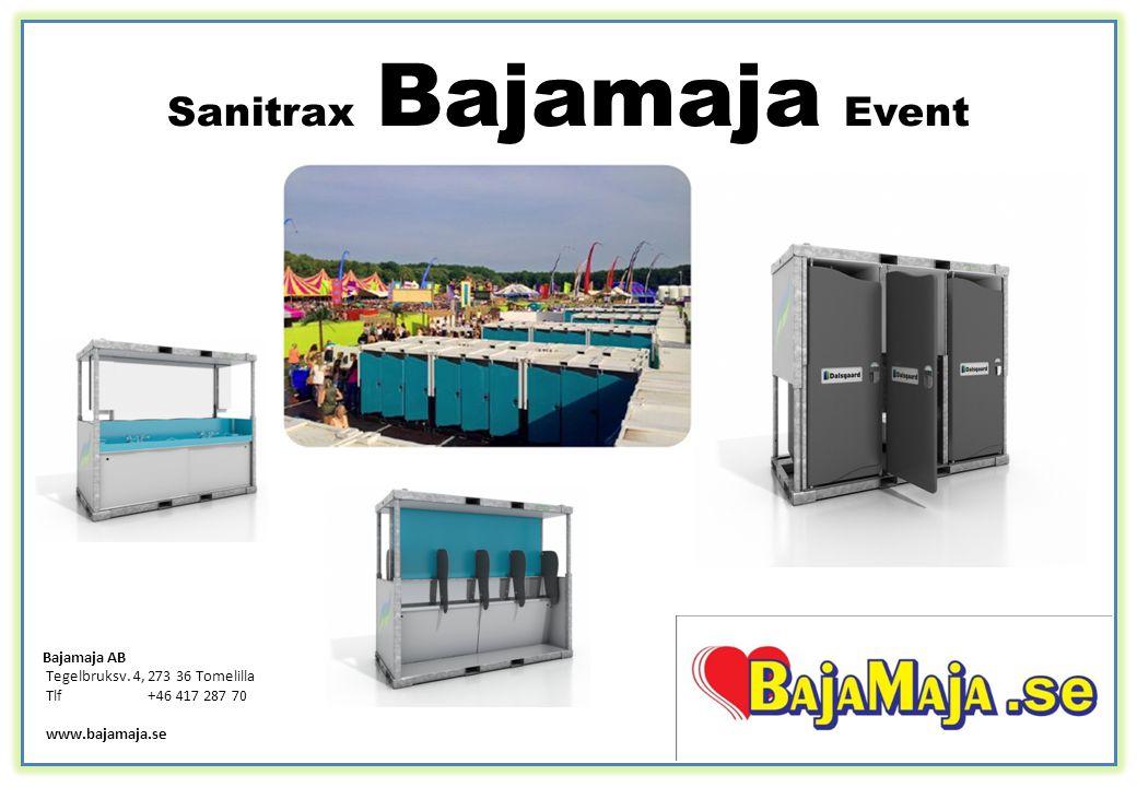Sanitrax Bajamaja Event Bajamaja AB Tegelbruksv. 4, 273 36 Tomelilla Tlf+46 417 287 70 www.bajamaja.se