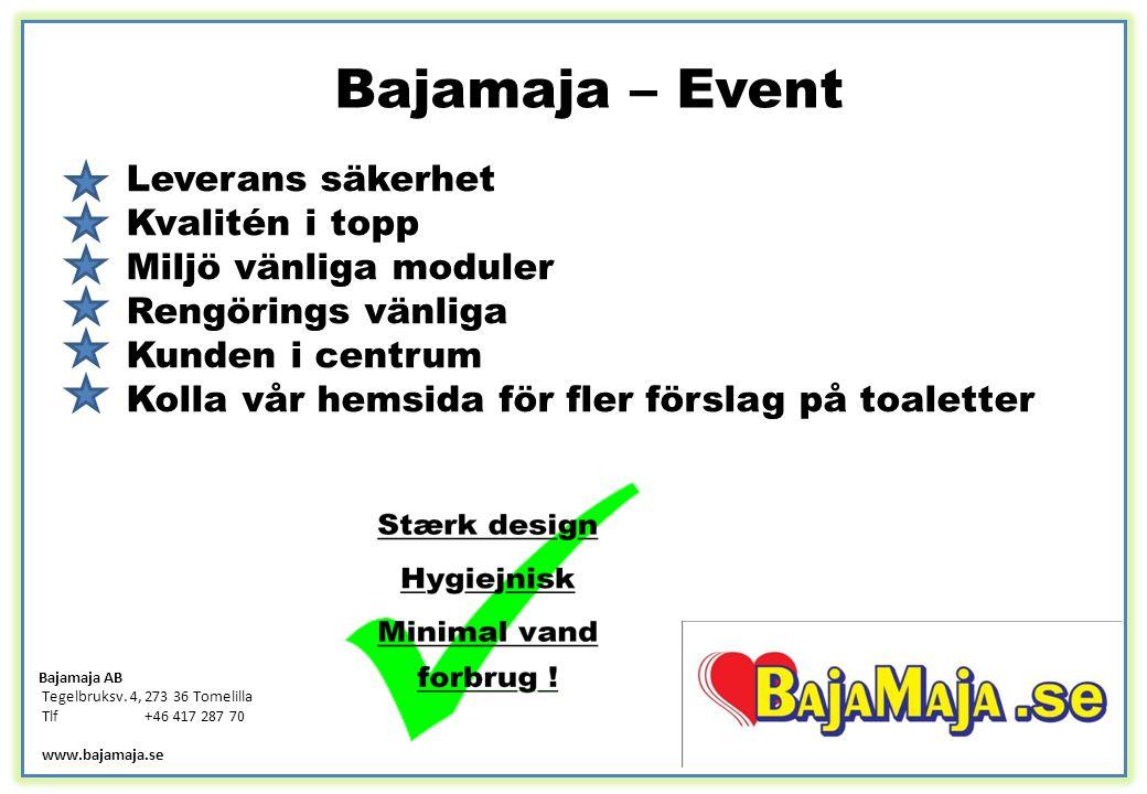 Bajamaja – Event Leverans säkerhet Kvalitén i topp Miljö vänliga moduler Rengörings vänliga Kunden i centrum Kolla vår hemsida för fler förslag på toa