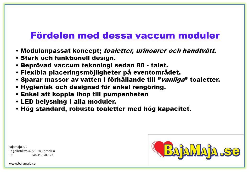 Fördelen med dessa vaccum moduler Modulanpassat koncept; toaletter, urinoarer och handtvätt. Stark och funktionell design. Beprövad vaccum teknologi s